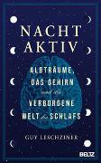 Nachtaktiv: Albträume, das Gehirn und die verborgene Welt des Schlafs