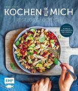 Kochen für mich: Restlos glücklich - schnelle Genussrezepte für 1 Person