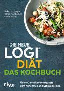 Die neue LOGI-Diät: Das Kochbuch - Über 80 mediterrane Rezepte zum Abnehmen und Schlankbleiben