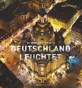 Deutschland leuchtet: Wie Sie unser Land noch nie gesehen haben