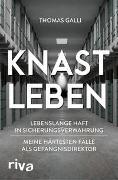 Einmal Knast, immer Knast: Das Leben in Sicherungsverwahrung - Meine härtesten Fälle als Gefängnisdirektor