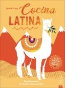 Cocina Latina: Eine Reise durch die Küchen Lateinamerikas - Mit 70 Rezepten gegen das Fernweh