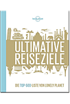 Lonely Planets Ultimative Reiseziele - Die Top-500-Liste von Lonely Planet