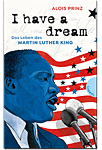 I have a dream: Das Leben des Martin Luther King