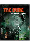 The Cure: Dunkelbunte Jahre