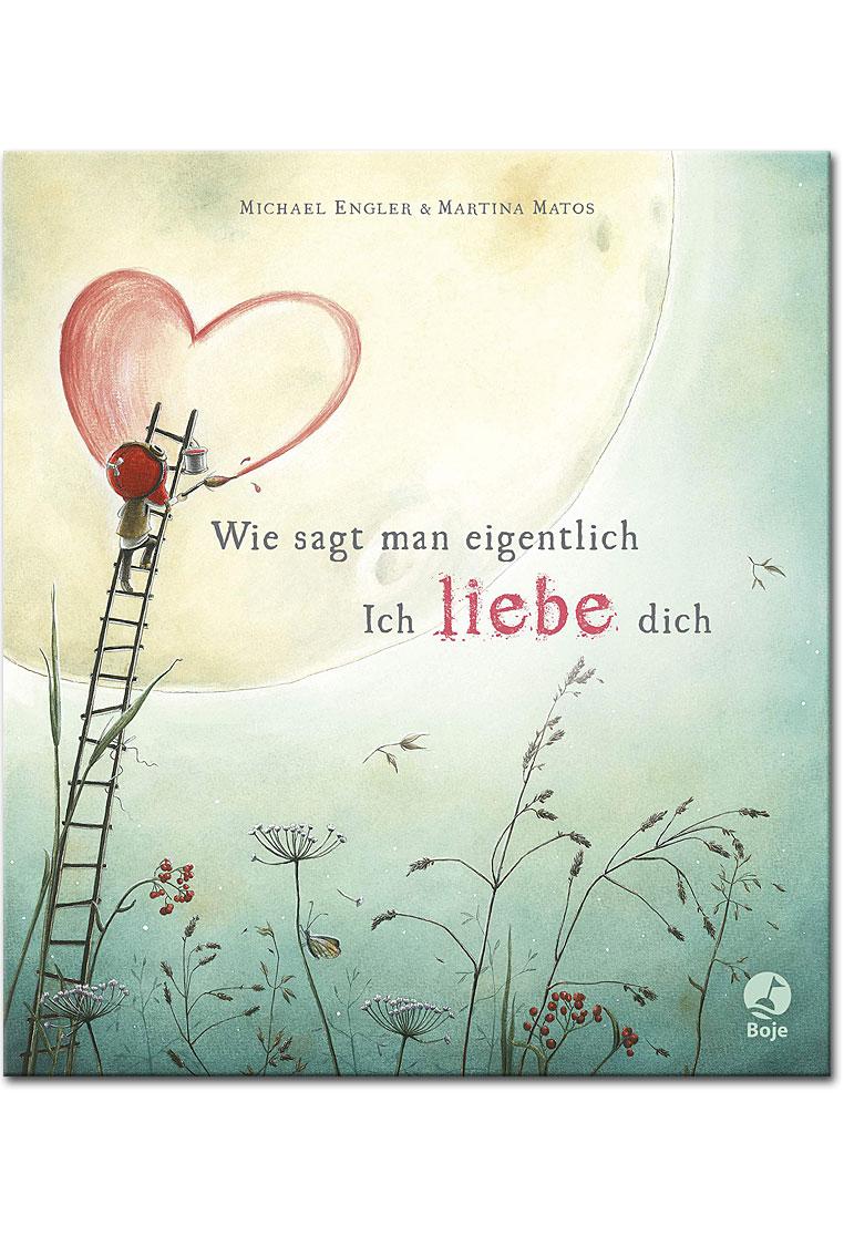Wie sagt man eigentlich: Ich liebe dich [Kinderbücher